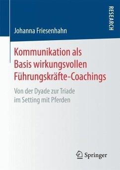 Kommunikation als Basis wirkungsvollen Führungskräfte-Coachings - Friesenhahn, Johanna