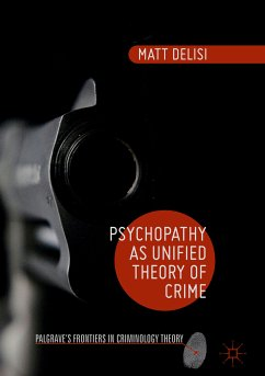 Psychopathy as Unified Theory of Crime (eBook, PDF) - Delisi, Matt