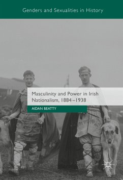 Masculinity and Power in Irish Nationalism, 1884-1938 (eBook, PDF)