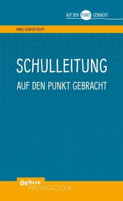Schulleitung auf den Punkt gebracht (eBook, PDF) - Rolff, Hans-Günter