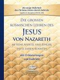 Die großen kosmischen Lehren des Jesus von Nazareth an Seine Apostel und Jünger, die es fassen konnten - mit Erläuterungen von Gabriele (eBook, ePUB)