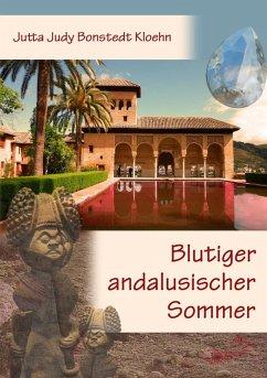 Blutiger andalusischer Sommer (eBook, ePUB) - Bonstedt Kloehn, Jutta Judy