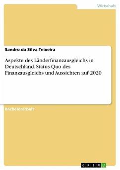 Aspekte des Länderfinanzausgleichs in Deutschland. Status Quo des Finanzausgleichs und Aussichten auf 2020 (eBook, ePUB)