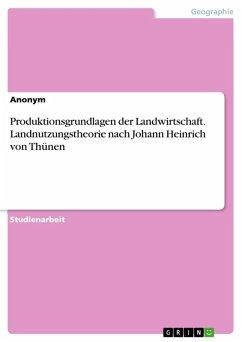 Produktionsgrundlagen der Landwirtschaft. Landnutzungstheorie nach Johann Heinrich von Thünen (eBook, ePUB)