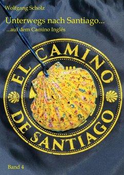 Unterwegs nach Santiago ... - Scholz, Wolfgang