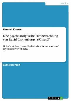 """Eine psychoanalytische Filmbetrachtung von David Cronenbergs """"eXistenZ"""""""