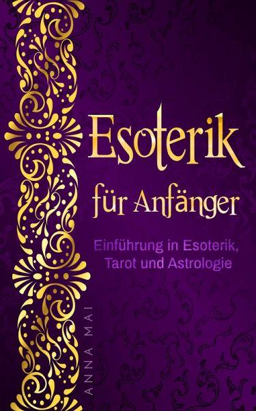 Esoterik Fur Anfanger Einfuhrung In Esoterik Tarot Und Astrologie Ebook Epub Von Anna Mai Portofrei Bei Bucher De