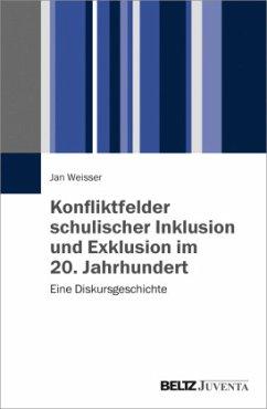 Konfliktfelder schulischer Inklusion und Exklusion im 20. Jahrhundert - Weisser, Jan
