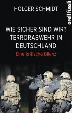 Wie sicher sind wir? Terrorabwehr in Deutschland - Schmidt, Holger