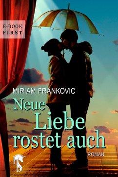 Neue Liebe rostet auch (eBook, ePUB) - Frankovic, Miriam