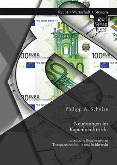 Neuerungen im Kapitalmarktrecht. Europäische Regelungen zu Transparenzrichtlinie und Insiderrecht (eBook, PDF) - Schulze, Philipp A.