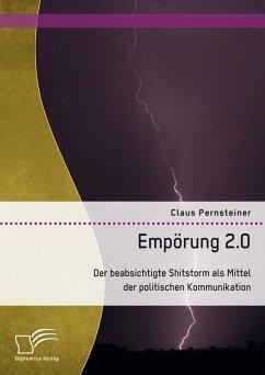 Empörung 2.0. Der beabsichtigte Shitstorm als Mittel der politischen Kommunikation (eBook, PDF) - Pernsteiner, Claus