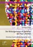 Der Bildungsroman im Zeitalter der Pop-Literatur. Christian Kracht und Wolfgang Herrndorf (eBook, PDF)