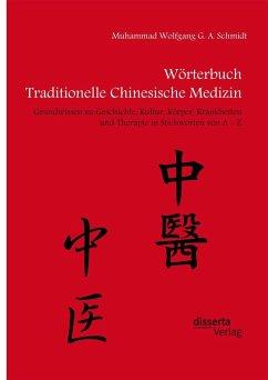 Wörterbuch Traditionelle Chinesische Medizin. Grundwissen zu Geschichte, Kultur, Körper, Krankheiten und Therapien in Stichworten von A - Z (eBook, PDF) - Schmidt, Muhammad Wolfgang G. A.