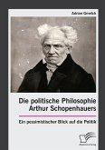 Die politische Philosophie Arthur Schopenhauers. Ein pessimistischer Blick auf die Politik (eBook, PDF)