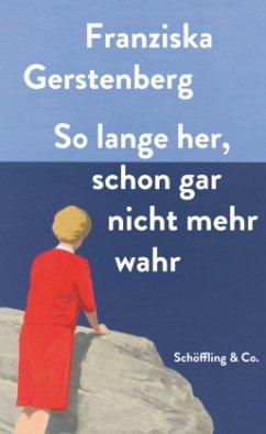 So lange her, schon gar nicht mehr wahr (Mängelexemplar) - Gerstenberg, Franziska