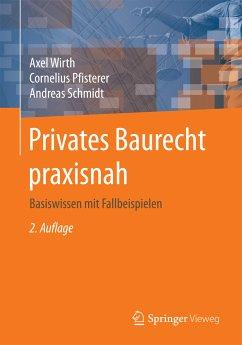 Privates Baurecht praxisnah (eBook, PDF) - Schmidt, Andreas; Wirth, Axel; Pfisterer, Cornelius