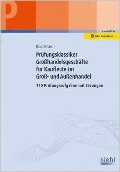 Prüfungsklassiker Großhandelsgeschäfte für Kaufleute im Groß- und Außenhandel - Bauschmann, Erwin