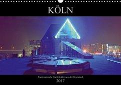 9783665562250 - Dubbels, Gorden: Köln - Faszinierende Nachtbilder aus der Domstadt (Wandkalender 2017 DIN A3 quer) - Buch