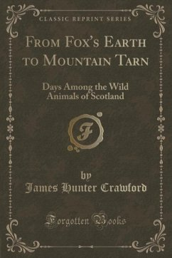 From Fox's Earth to Mountain Tarn: Days Among the Wild Animals of Scotland (Classic Reprint)