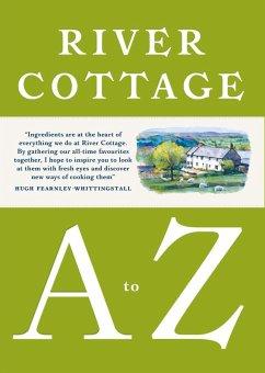 River Cottage A to Z (eBook, ePUB) - Fearnley-Whittingstall, Hugh; Corbin, Pam; Diacono, Mark; Duffy, Nikki; Fisher, Nick; Lamb, Steven; Maddams, Tim; Meller, Gill; Wright, John