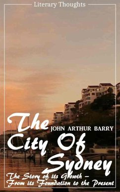 The City of Sydney (John Arthur Barry) - fully illustrated - (Literary Thoughts Edition) (eBook, ePUB) - Barry, John Arthur