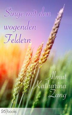 Singe mit den wogenden Feldern (eBook, ePUB) - Zang, Almut Katharina