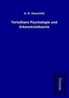 Tertullians Psychologie und Erkenntnistheorie