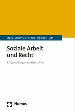 Soziale Arbeit und Recht - Stock, Christof; Schermaier-Stöckl, Barbara; Klomann, Verena; Vitr, Anika