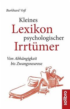 Kleines Lexikon psychologischer Irrtümer - Voß, Burkhard