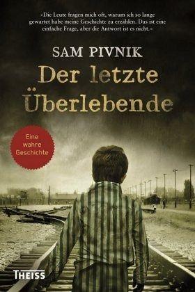 Der letzte Überlebende Wie ich dem Holocaust entkam-sam pivnik