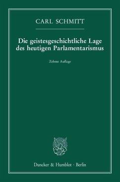Die geistesgeschichtliche Lage des heutigen Parlamentarismus - Schmitt, Carl