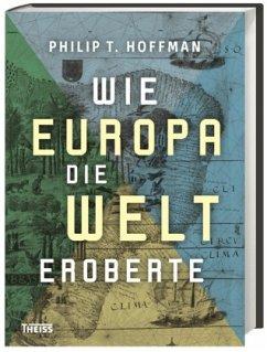 Wie Europa die Welt eroberte - Hoffman, Philip T.