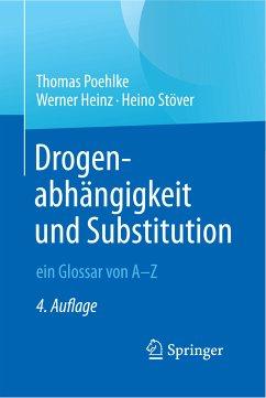 Drogenabhängigkeit und Substitution – ein Glossar von A–Z (eBook, PDF) - Poehlke, Thomas; Heinz, Werner; Stöver, Heino