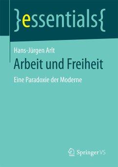 Arbeit und Freiheit (eBook, PDF) - Arlt, Hans-Jürgen
