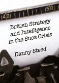British Strategy and Intelligence in the Suez Crisis (eBook, PDF)