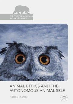Animal Ethics and the Autonomous Animal Self (eBook, PDF) - Thomas, Natalie