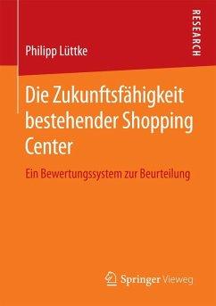 Die Zukunftsfähigkeit bestehender Shopping Center (eBook, PDF) - Lüttke, Philipp