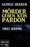 Mörder geben kein Pardon: Drei Krimis (eBook, ePUB)