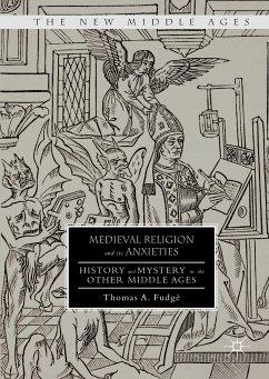 Medieval Religion and its Anxieties (eBook, PDF) - Fudgé, Thomas A.
