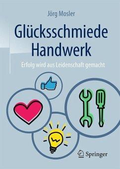Glücksschmiede Handwerk (eBook, PDF) - Mosler, Jörg