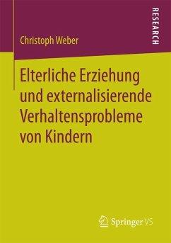Elterliche Erziehung und externalisierende Verhaltensprobleme von Kindern (eBook, PDF) - Weber, Christoph