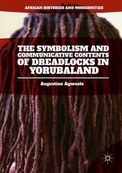 The Symbolism and Communicative Contents of Dreadlocks in Yorubaland (eBook, PDF) - Agwuele, Augustine