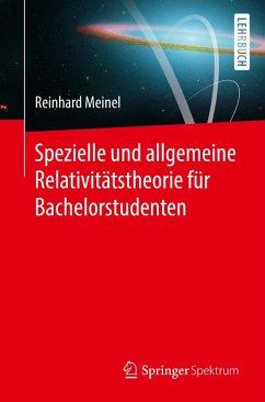 Spezielle und allgemeine Relativitätstheorie für Bachelorstudenten (eBook, PDF) - Meinel, Reinhard