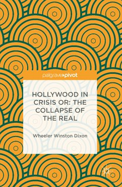 Hollywood in Crisis or: The Collapse of the Real (eBook, PDF) - Dixon, Wheeler Winston