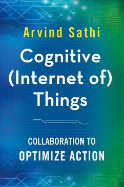 Cognitive (Internet of) Things (eBook, PDF) - Sathi, Arvind