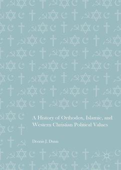 A History of Orthodox, Islamic, and Western Christian Political Values (eBook, PDF) - Dunn, Dennis J.