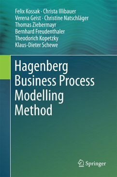 Hagenberg Business Process Modelling Method (eBook, PDF) - Freudenthaler, Bernhard; Kopetzky, Theodorich; Schewe, Klaus-Dieter; Geist, Verena; Ziebermayr, Thomas; Kossak, Felix; Natschläger, Christine; Illibauer, Christa