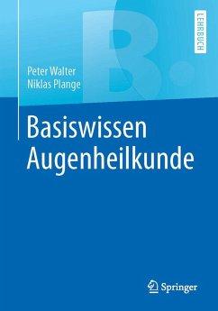 Basiswissen Augenheilkunde (eBook, PDF) - Plange, Niklas; Walter, Peter