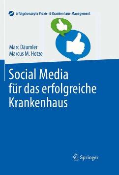 Social Media für das erfolgreiche Krankenhaus (eBook, PDF) - Hotze, Marcus M.; Däumler, Marc
